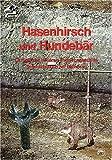 Hasenhirsch und Hundebär: Chronik der tertiären Fossil-Lagerstätte Sandelzhausen bei Mainburg