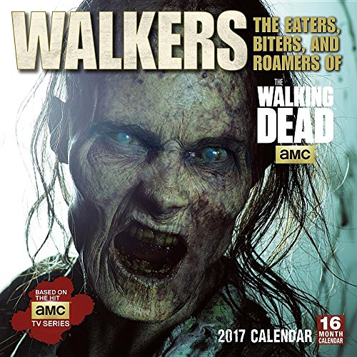 Walkers 2017 Calendar: The Eaters, Biters, and Roamers of Amc's the Walking Dead