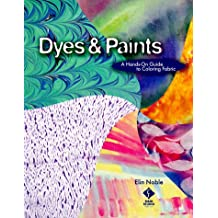 Dyes & Paints: A Hands-On Guide to Coloring Fabric