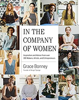 In the Company of Women: Inspiration and Advice from over 100 Makers, Artists, and Entrepreneurs (English Edition) de [Bonney, Grace]