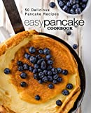 Easy Pancake Cookbook: 50 Delicious Pancake Recipes