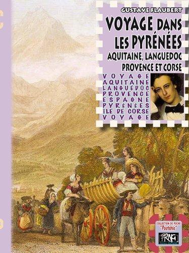 Voyage dans les Pyrénées, Aquitaine, Languedoc, Provence & Corse