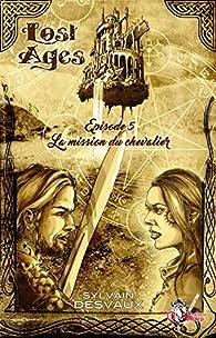 Lost Ages, tome 5 : La mission du chevalier par Sylvain Desvaux