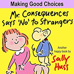 "Mr. Consequences Says 'No"" to Strangers (A Children's Picture Book) (English Edition) par [Huss, Sally]"