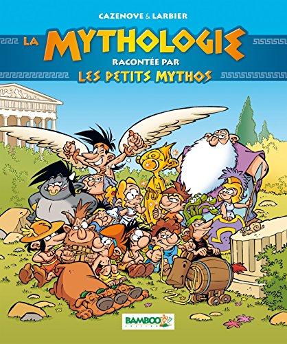 LA MYTHOLOGIE RACONTEE PAR LES PETITS MYTHOS NOUVELLE EDITION par Philippe Larbier