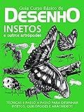 Guia Curso Básico de Desenho: Insetos e Outros Artrópodes Ed.01 (Portuguese Edition)