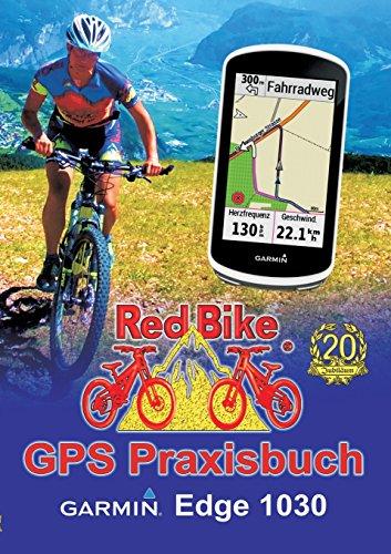 GPS Praxisbuch Garmin Edge 1030: Funktionen, Einstellungen & Navigation (GPS Praxisbuch-Reihe von Red Bike) (Garmin Gps-bikes)