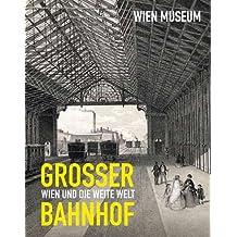 Grosser Bahnhof: Wien und die weite Welt