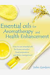 Essential Oils for Aromatherapy and Health Enhancement: How to Use Essential Oils for Home Remedies, Food Preparation, and Stress Management Kindle Edition