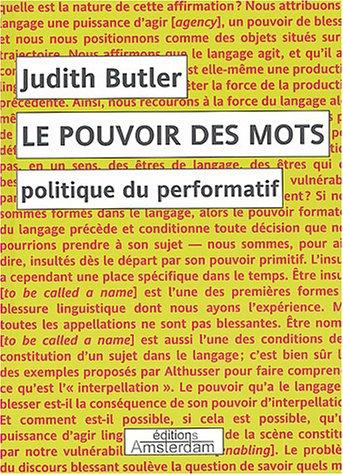 Le pouvoir des mots : Politique du performatif par Judith Butler