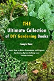 The Ultimate Collection of DIY Gardening Books: Learn How to Make Homemade and Organic Gardening Sprays to Keep your Plants Healthy