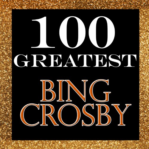 100 Greatest: Bing Crosby