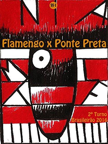 Flamengo x Ponte Preta: Brasileirão 2016/2 Turno (Campanha do Clube de Regatas do Flamengo no Campeonato Brasileiro 2016 Série A Livro 23) (Portuguese Edition)