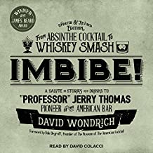 "Imbibe! Updated and Revised Edition: From Absinthe Cocktail to Whiskey Smash, a Salute in Stories and Drinks to ""Professor"" Jerry Thomas, Pioneer of t"