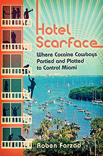Hotel Scarface: Where Cocaine Cowboys Partied and Plotted to Control Miami por Roben Farzad