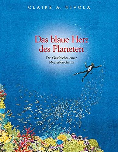 Das blaue Herz des Planeten: Die Geschichte einer Meeresforscherin: Sylvia Earle