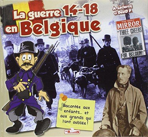 La guerre 14-18 en Belgique racontée aux enfants... et aux grands qui l ont oubliée !