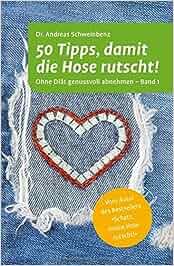50 Tipps, damit die Hose rutscht! Ohne Diät genussvoll abnehmen – Band 1: Dr. Andreas Schweinbenz