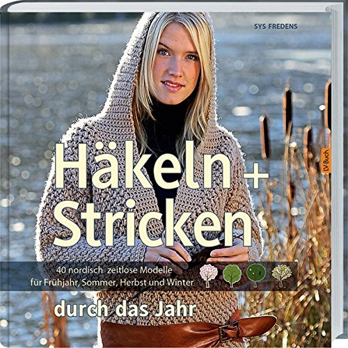 Häkeln + Stricken durch das Jahr: 40 nordisch zeitlose Modelle für Frühjahr, Sommer, Herbst und Winter. (Leichte Sommer-kunsthandwerk Für Kinder)