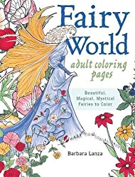 Fairy World Coloring Pages: Beautiful, Magical Mystical Fairies to Color (Colouring Books)