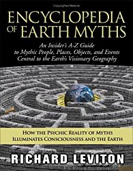Encyclopedia of Earth Myths: An Insider's A-Z Guide to Mythic People, Places, Objects, and the Earth