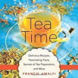 Tea Time: Delicious Recipes, Fascinating Facts, Secrets of Tea Preparation, and More by Francis Amalfi (2015-10-20)