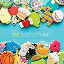 100 Party Cookies: A Step-By-Step Guide to Baking Super-Cute Cookies for Life's Little Celebrations