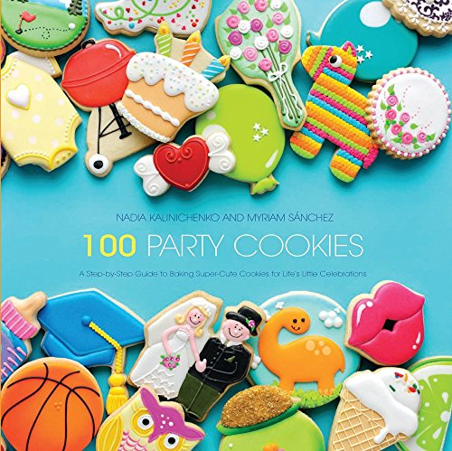 100 Party Cookies: A Step-By-Step Guide to Baking Super-Cute Cookies for Life's Little Celebrations por Nadia Kalinichenko