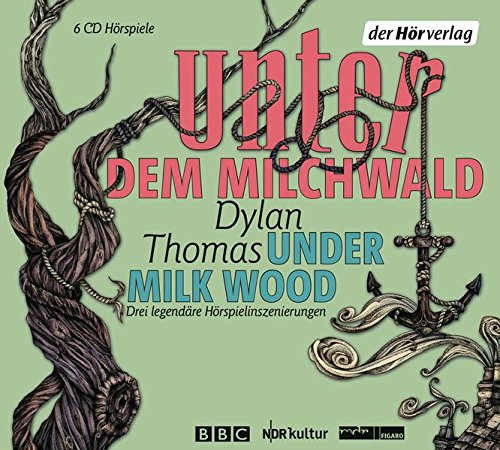 Unter dem Milchwald/Under Milk Wood: Drei legendäre Hörspielinszenierungen