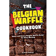 The Belgian Waffle Cookbook: Sweet and Savory Belgian Waffle Recipe for Every Morning (English Edition)