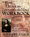 "The How to Think Like Leonardo Da Vinci Notebook: Your Personal Companion to ""How to Think Like Leonardo Da Vinci"": Your Personal Companion to ""How to Think Like Leonardo Da Vinci"""