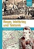 Reger, Weltkrieg und Tektonik: Beiträge zur Geschichte unserer Heimat zwischen Fichtelgebirge und Böhmerwald (Heimat Landkreis Tirschenreuth) - Bernhard M. Baron