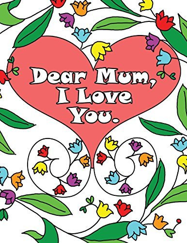 Dear Mum, I Love You: A colouring book gift letter from daughters or sons for kids or mothers to colour by Anna Winky (2015-12-01)
