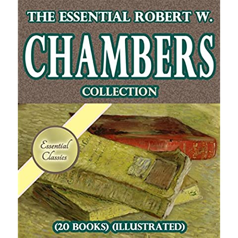 The Essential Robert W. Chambers Collection (20 Books) [Illustrated] (English Edition)