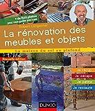 La rénovation des meubles et objets - 2e éd. : Je récup', je décape, je patine, je restaure (La maison du sol au plafond)
