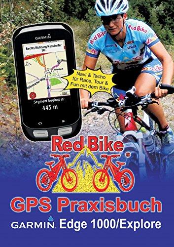 Preisvergleich Produktbild GPS Praxisbuch Garmin Edge 1000/Explore: Praxis- und modellbezogen für einen schnellen Einstieg (GPS Praxisbuch-Reihe von Red Bike)