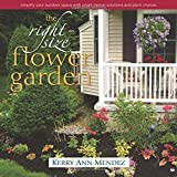 The Right-Size Flower Garden: Simplify Your Outdoor Space with Smart Design Solutions and Plant Choices by Kerry Ann Mendez (2015-02-16)