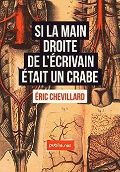 Si la main droite de l'écrivain était un crabe: Tout est verrouillé. Ce n'est pas un hasard si le roman est la forme officielle de la littérature. par [Chevillard, Eric]