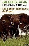 Le séminaire livre 1 : Les écrits techniques de Freud