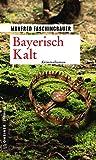 Bayerisch Kalt: Kriminalroman (Kriminalromane im GMEINER-Verlag)
