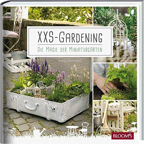 (XXS-Gardening: Die Magie der Miniaturgärten)