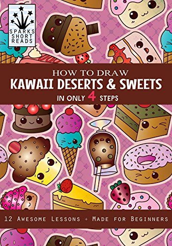 How to Draw Kawaii Desserts and Sweets: Step by Step Drawing Guide for Kids  (English Edition)