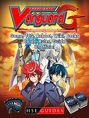Cardfight Vanguard Card Game, TCG, Reboot, Wiki, Decks, Cards, Rules, Guide Unofficial (English Edition)