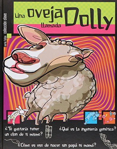 Una oveja llamada dolly/A sheep named Dolly: Te gustaria tener un clon de ti mismo? Que es la ingenieria genetica? Como es eso de nacer de mama y How to Explain that I come from Mom and Dad? par Rafael Rodriguez Calcano