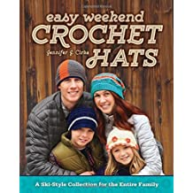 Easy Weekend Crochet Hats: A Ski-Style Collection for the Entire Family by Jennifer J. Cirka (2014-08-18)