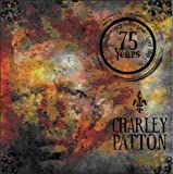 Charley Patton-75 Years Anniversary Collection