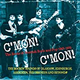 C MON! C MON! The Roots of Scottish Rock and Pop 1963 - 1970 The Rockin Sounds Of Glasgow, Edinburgh, Aberdeen, The Orkneys and Beyond!!5 cd box set