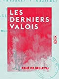 Les Derniers Valois: François II, Charles IX, Henri III
