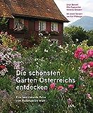 Die schönsten Gärten Österreichs entdecken: Eine faszinierende Reise vom Bodensee bis Wien. Mit einem Vorwort von Karl Ploberger - Ursel Borstell, Elke Papouschek, Veronika Schubert