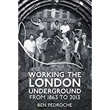 Working the London Underground: From 1863 to 2013 by Ben Pedroche (2013-12-01)